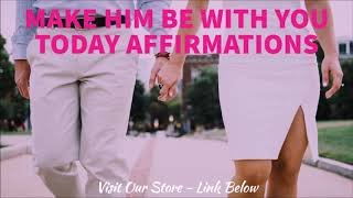 Make Him Be With You Today | Relationship Subliminal Affirmations