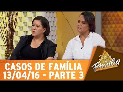 Casos De Família (13/04/16) - Não Aceito Minha Irmã Ter Trocado Seu Marido... - Parte 3