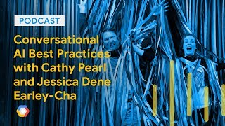 Conversational AI Best Practices with Cathy Pearl and Jessica Dene Earley-Cha: GCPPodcast 195