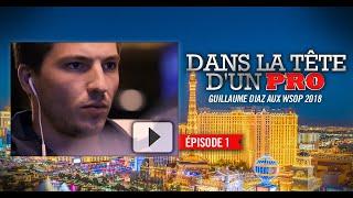 Dans la tête d'un Pro : Guillaume Diaz aux WSOP 2018 (1)