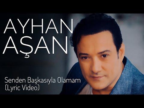 AYHAN AŞAN - SENDEN BAŞKASIYLA OLAMAM (Official Lyric Video)