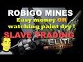 Elite: Dangerous Robigo Mines - Slave trading Easy money or watching paint dry ?