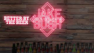 Jake Bush-Better By The Beer (Official Lyric Video)