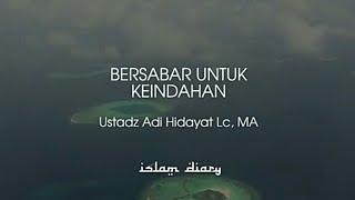 Ustadz Adi Hidayat - BERSABAR UNTUK KEINDAHAN