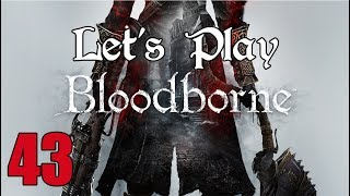 Bloodborne - Let's Play Part 43: Final Chalice Push