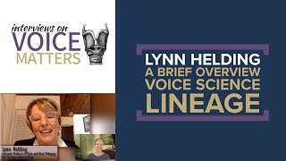 Lynn Helding: A brief overview of voice science (vocology) lineage