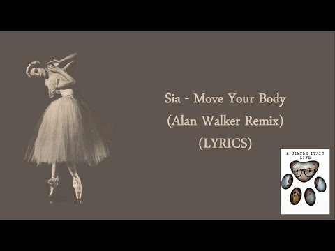 Sia - Move Your Body (Alan Walker Remix) (LYRICS)