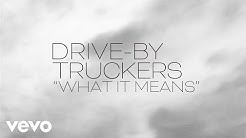 Drive-By Truckers - What It Means (Official Lyric Video)