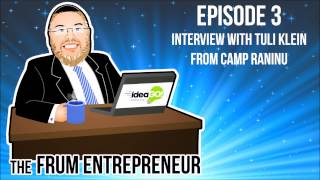 The Frum Entrepreneur Podcast Episode 3: Interview with Tuli Klein from Camp Raninu