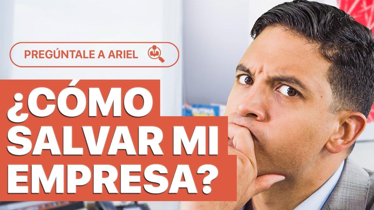 Pregúntale a Ariel - EPISODIO 14   ¿Cómo salvar mi empresa?