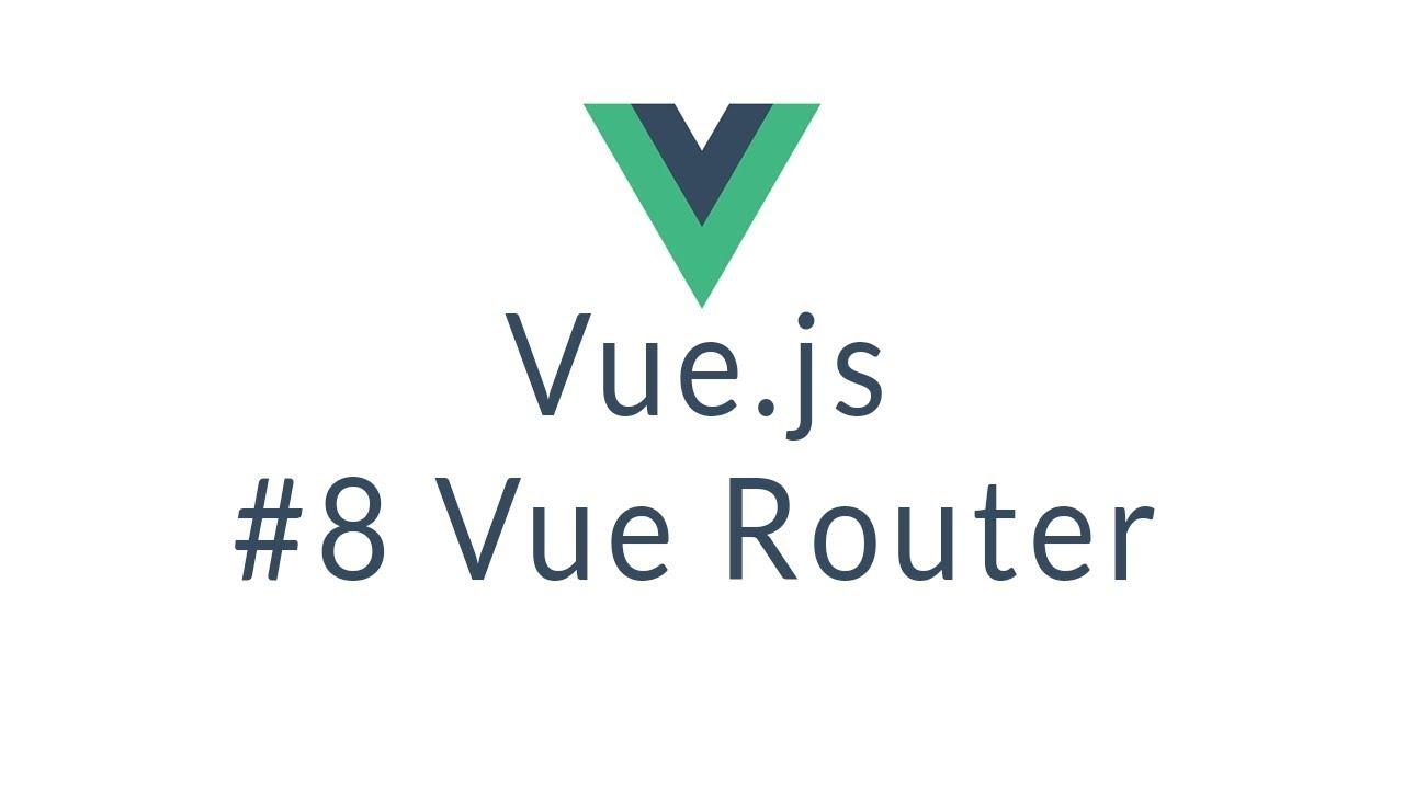 Vuejs Tutorial #8 - Vue Router