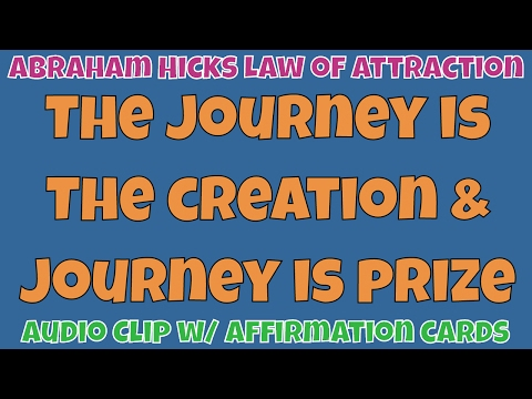 Abraham Hicks • The journey is the creation the journey is the prize • Master Law of Attraction