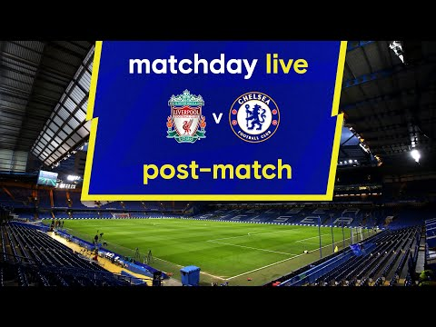 Matchday live: Liverpool - Chelsea    Post-Match    Premier League matchday