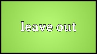Leave out Meaning