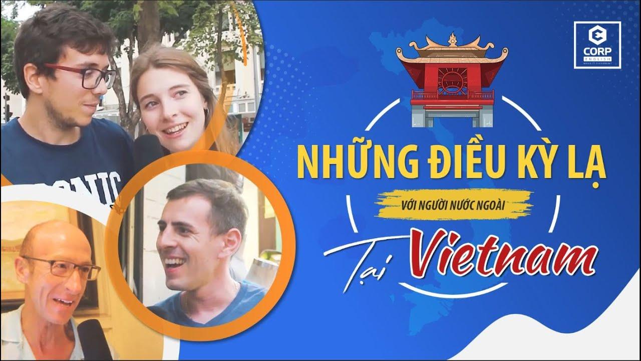 Phỏng vấn khách du lịch - Những điều kì lạ trong mắt du khách tại Việt Nam - Ecorp English