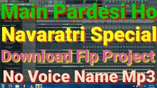 Main Pardesi Hoon Pehli Baar Aaya Hoon Navratri special download flp Project no voice Name MP3