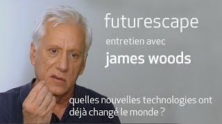 james woods : quelles nouvelles technologies ont  déjà changé le monde ?