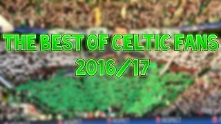 The Best of Celtic Fans 2016/17