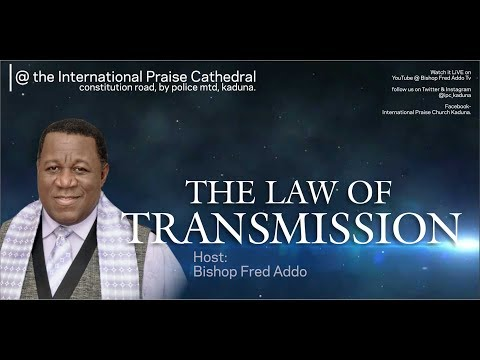 Bishop Fred Addo - The Law of Transmission - 5th November 2017 Super Sunday