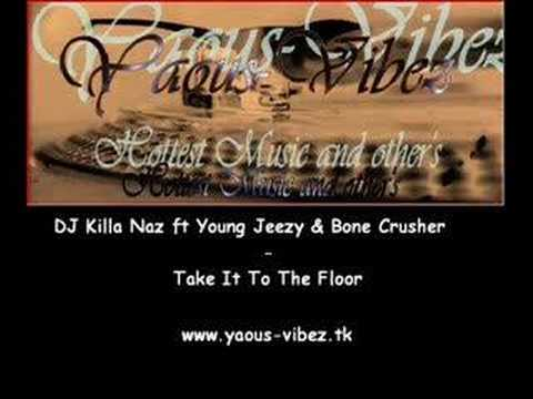 DJ Killa Naz ft Young Jeezy & Bone Crusher-Take It To The Fl