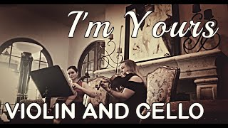 I'm Yours - Jason Mraz Cover - Violin and Cello Duet