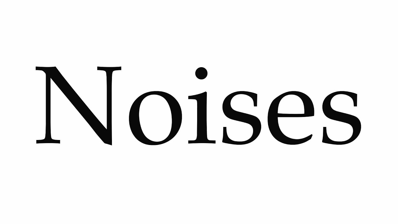 How to Pronounce Noises