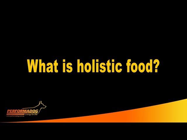 What is holistic food? - Performadog & iPurr Premium Foods