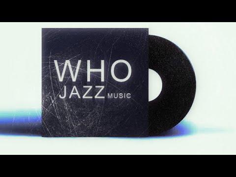 Who - Jazz Music | Relax - nhạc không lời