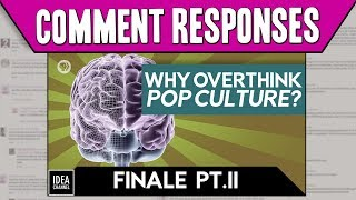 Comment Responses: A Defense of Overthinking Pop Culture