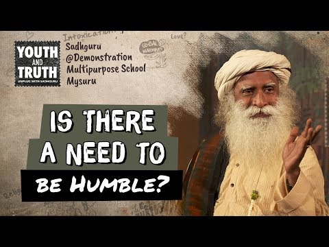 Is There a Need to be Humble?  - Sadhguru