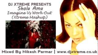 Shola Ama - Imagine Vs Work Out (Xtreme Mashup) - DJ Xtreme