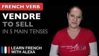 Vendre (to sell) in 5 Main French Tenses