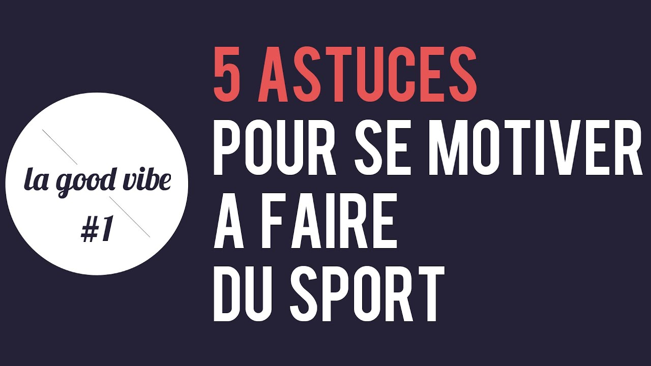 5 astuces pour se motiver faire du sport la good vibe 1 youtube. Black Bedroom Furniture Sets. Home Design Ideas