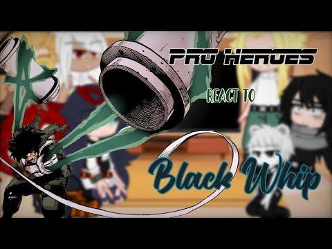 Pro Heroes React To Black Whip [] Wonhoney