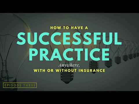Episode THREE: How To Have a Successful Practice Anywhere, With or Without Insurance