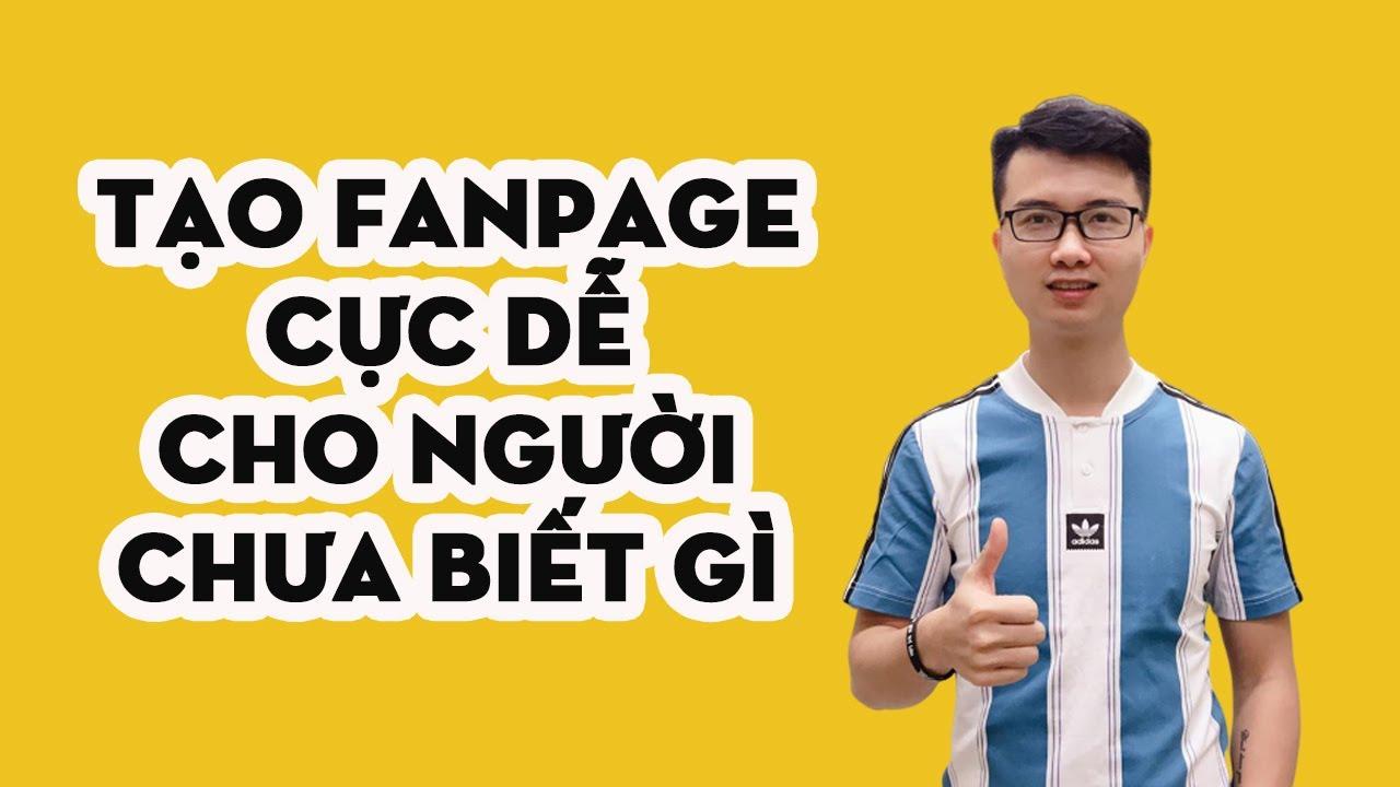 Cách Tạo FanPage Bán Hàng Cực Dễ Dàng Và Đơn Giản Cho Người Mới Bắt Đầu |P1