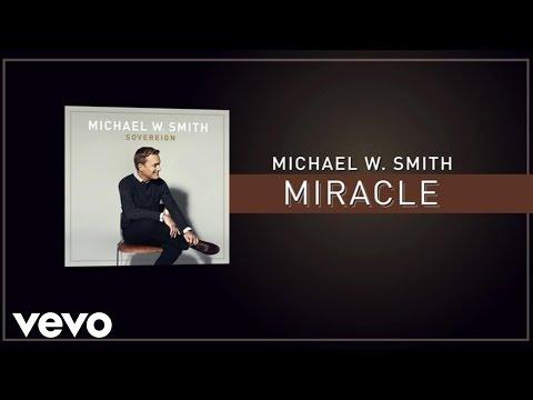 Michael W. Smith - Miracle (Lyric Video)