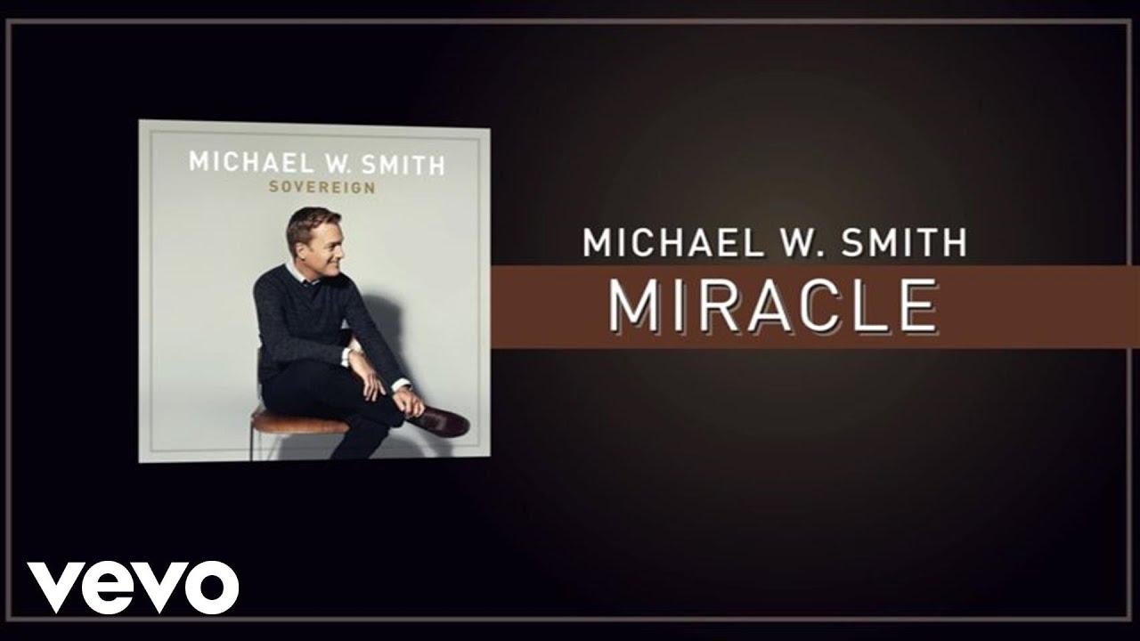 michael-w-smith-miracle-lyric-video-michaelwsmithvevo