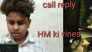 HM ki vines Call reply