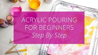 Acrylic Pouring for Beginners, Step by Step