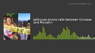 Jailhouse phone calls between Gorospe and Malzahn