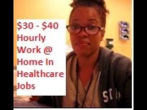HOW TO: WORK FROM HOME HEALTHCARE  AND MAKE $30 HOURLY