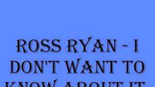 Watch Ross Ryan I Dont Want To Know About It video