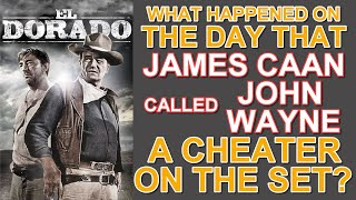 """What happened on the day that JAMES CAAN CALLED JOHN WAYNE A CHEATER on the set of """"EL DORADO""""?"""