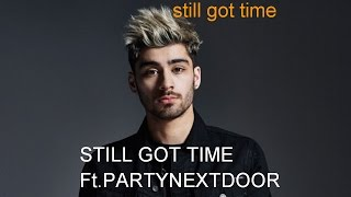 ZAYN STILL GOT TIME Ft.PARTYNEXTDOOR (lyrics)