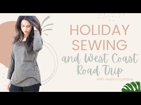 Holiday Sewing & West Coast Road Trip