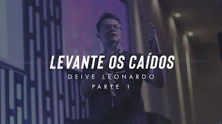 [MENSAGEM] Deive Leonardo | Levante os caídos (Parte 1)