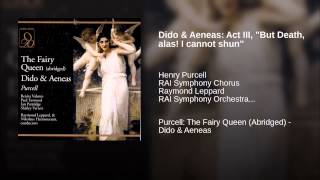 "Dido & Aeneas: Act III, ""But Death, alas! I cannot shun"""