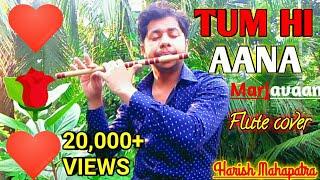 Tum Hi Aana   Instrumental Flute cover  Marjaavaan  Jubin nautiyal   Harish Mahapatra  Siddharth M.