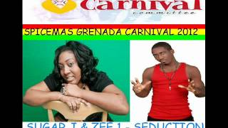 SUGAR J & ZEE 1 - SEDUCTION - SEDUCTION RIDDIM - GRENADA SOCA 2012